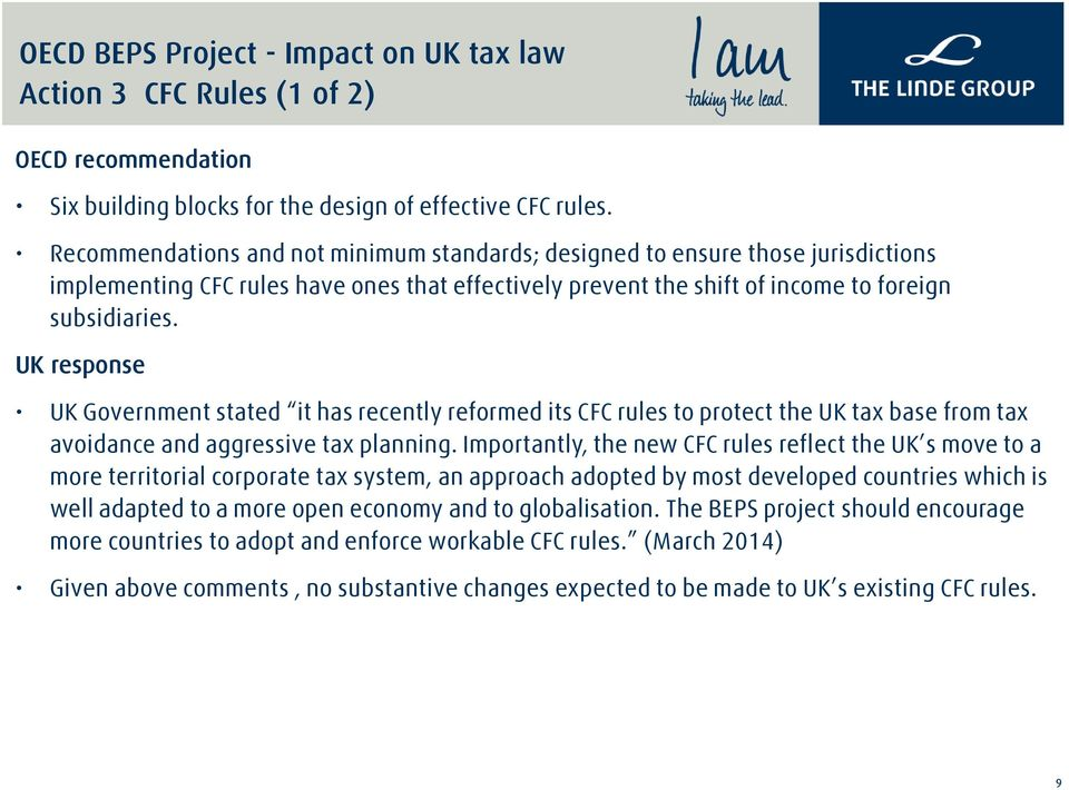 UK response UK Government stated it has recently reformed its CFC rules to protect the UK tax base from tax avoidance and aggressive tax planning.
