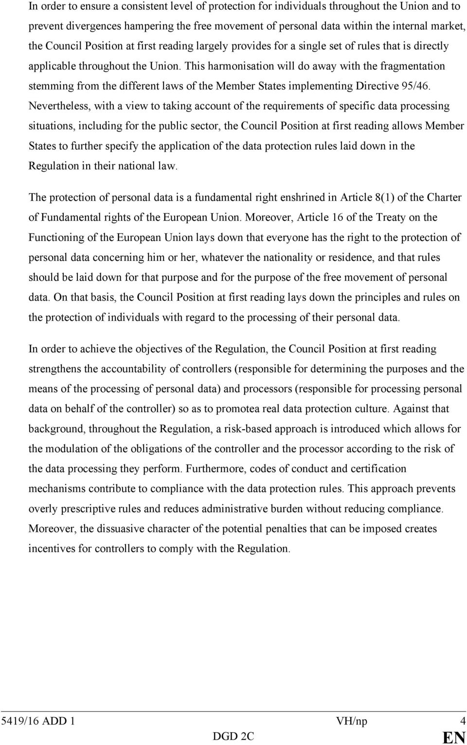 This harmonisation will do away with the fragmentation stemming from the different laws of the Member States implementing Directive 95/46.