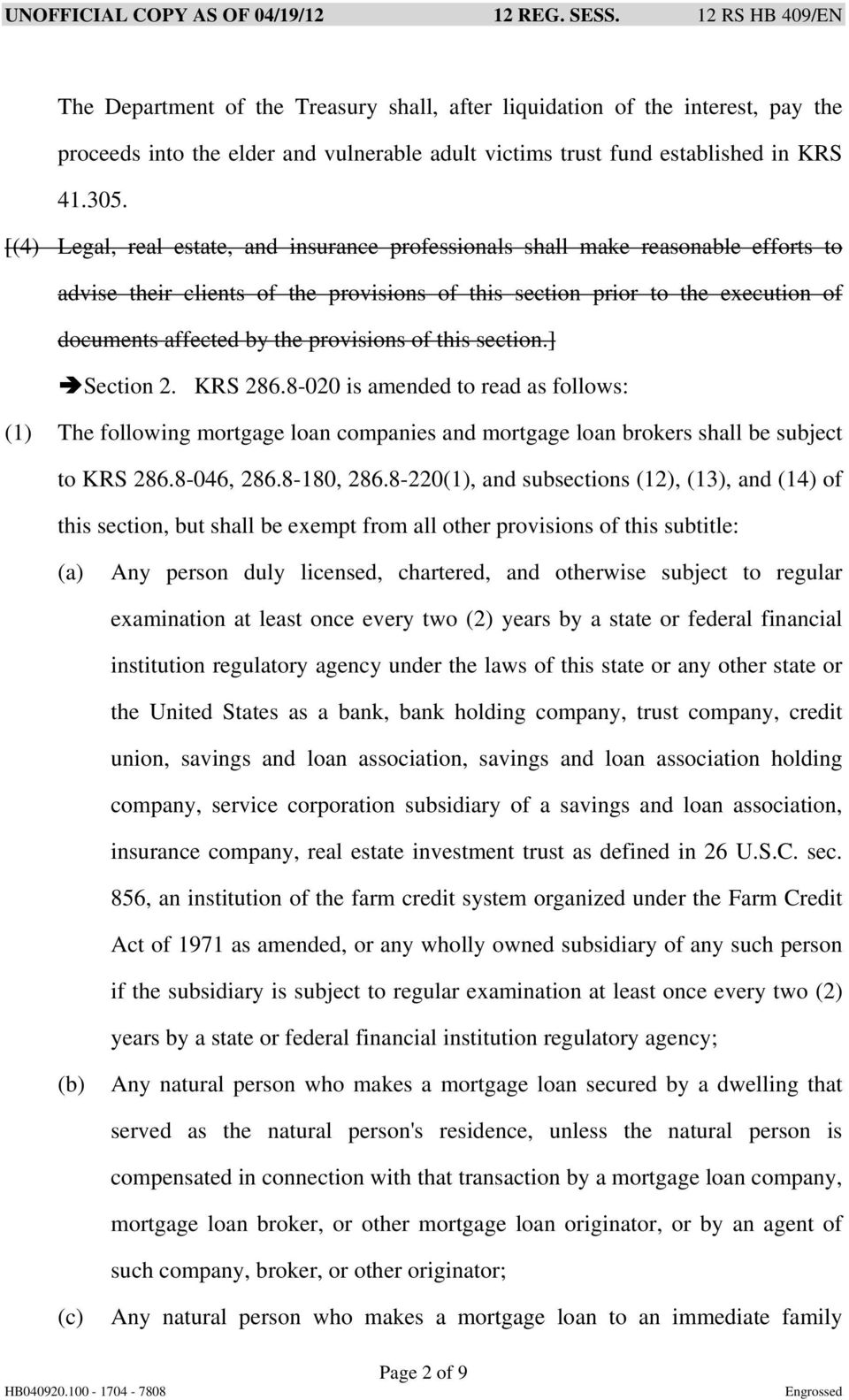 provisions of this section.] Section 2. KRS 286.8-020 is amended to read as follows: (1) The following mortgage loan companies and mortgage loan brokers shall be subject to KRS 286.8-046, 286.