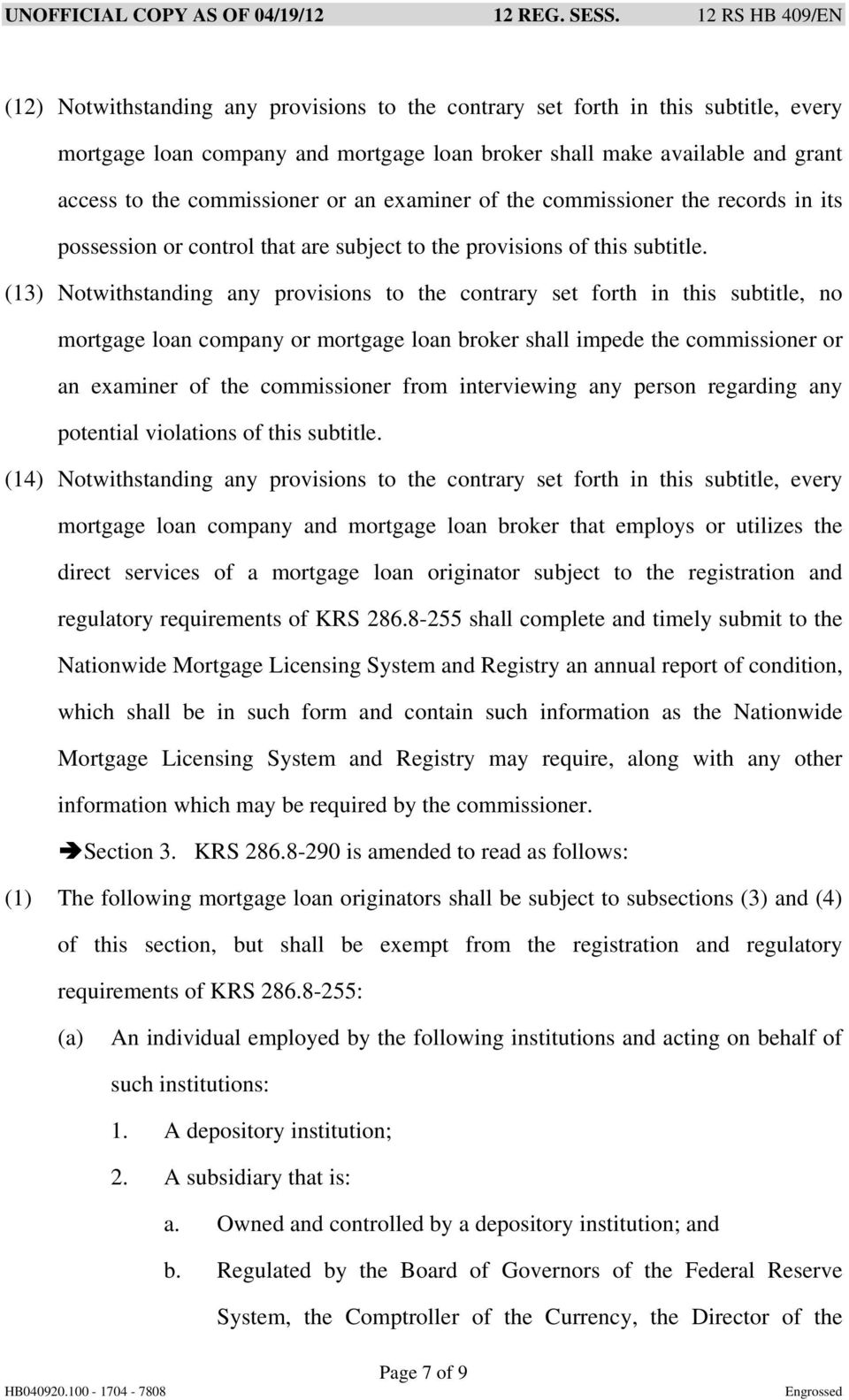(13) Notwithstanding any provisions to the contrary set forth in this subtitle, no mortgage loan company or mortgage loan broker shall impede the commissioner or an examiner of the commissioner from
