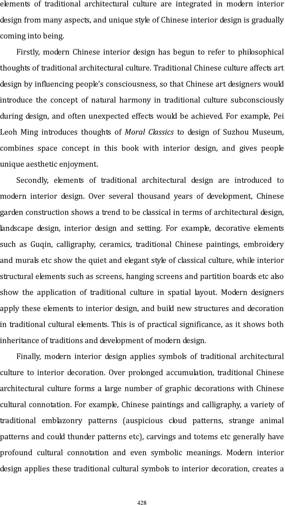 Traditional Chinese culture affects art design by influencing people s consciousness, so that Chinese art designers would introduce the concept of natural harmony in traditional culture