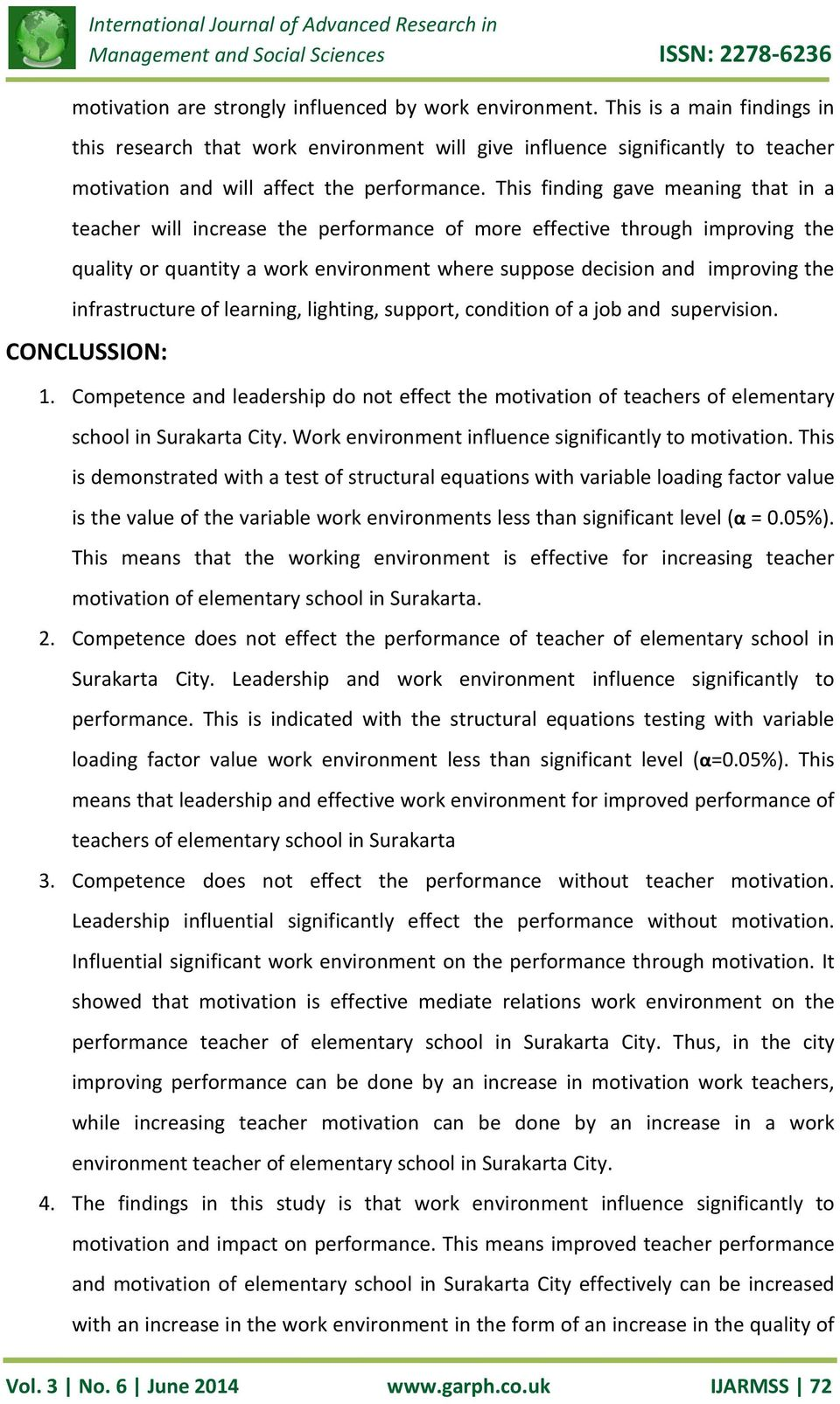 This finding gave meaning that in a teacher will increase the performance of more effective through improving the quality or quantity a work environment where suppose decision and improving the