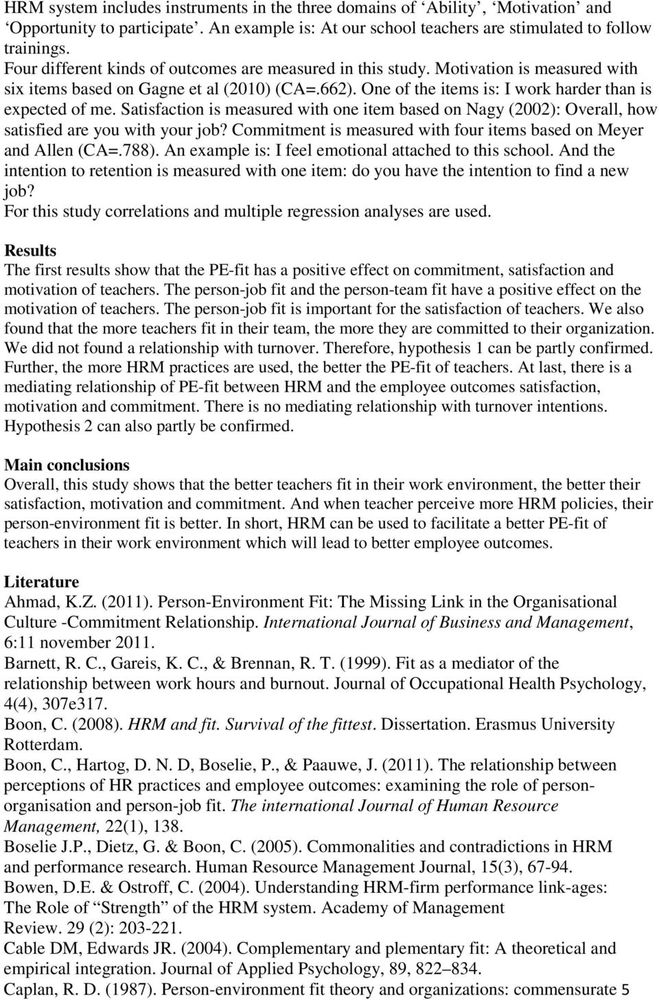 Satisfaction is measured with one item based on Nagy (2002): Overall, how satisfied are you with your job? Commitment is measured with four items based on Meyer and Allen (CA=.788).