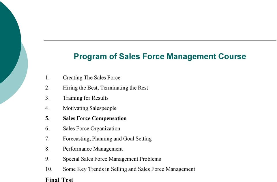 Sales Force Compensation 6. Sales Force Organization 7. Forecasting, Planning and Goal Setting 8.