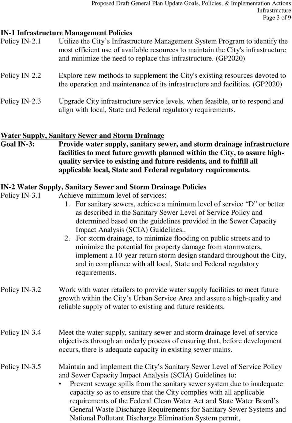 (GP2020) Policy IN-2.2 Policy IN-2.3 Explore new methods to supplement the City's existing resources devoted to the operation and maintenance of its infrastructure and facilities.