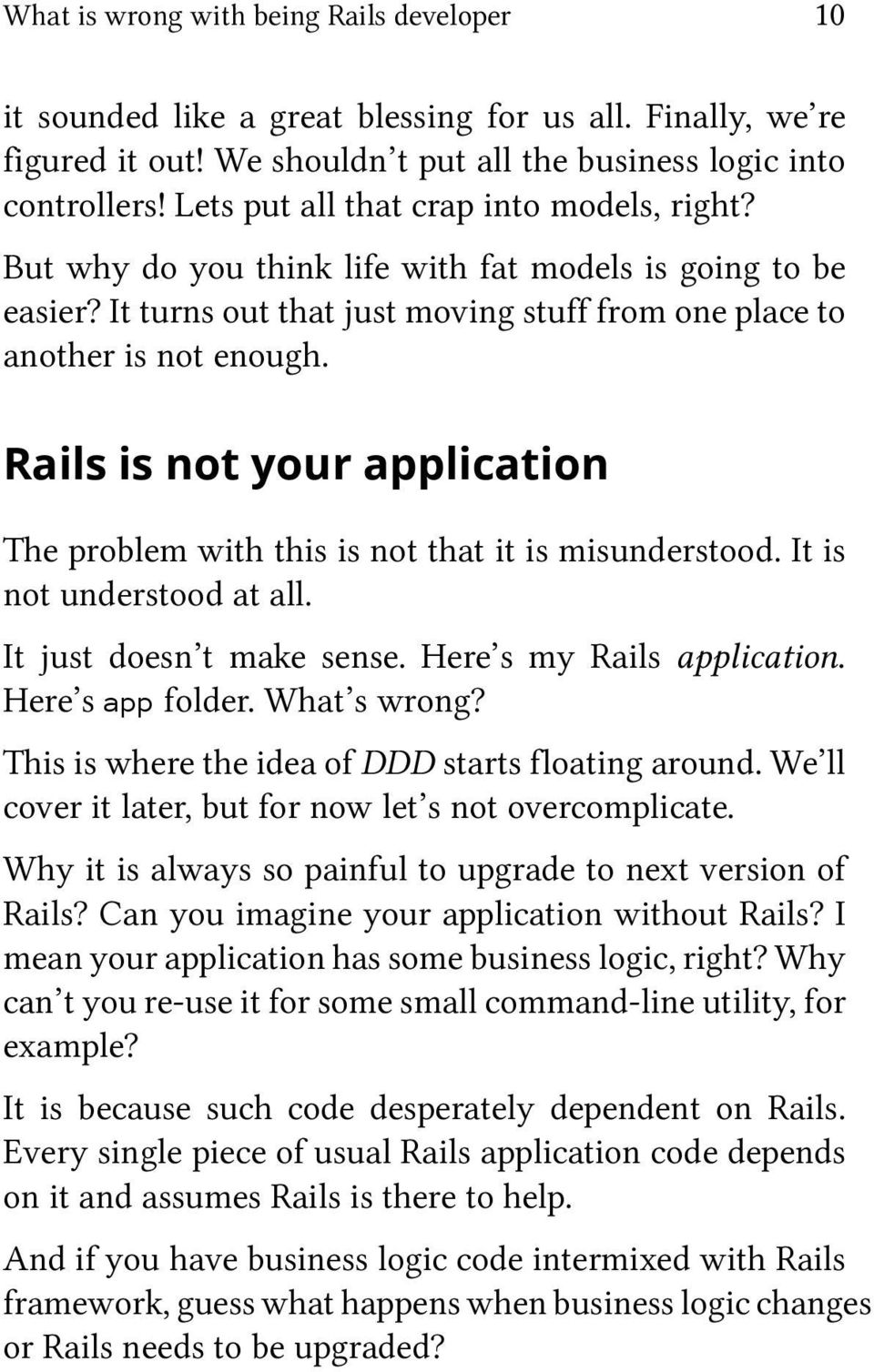 Rails is not your application The problem with this is not that it is misunderstood. It is not understood at all. It just doesn t make sense. Here s my Rails application. Here s app folder.