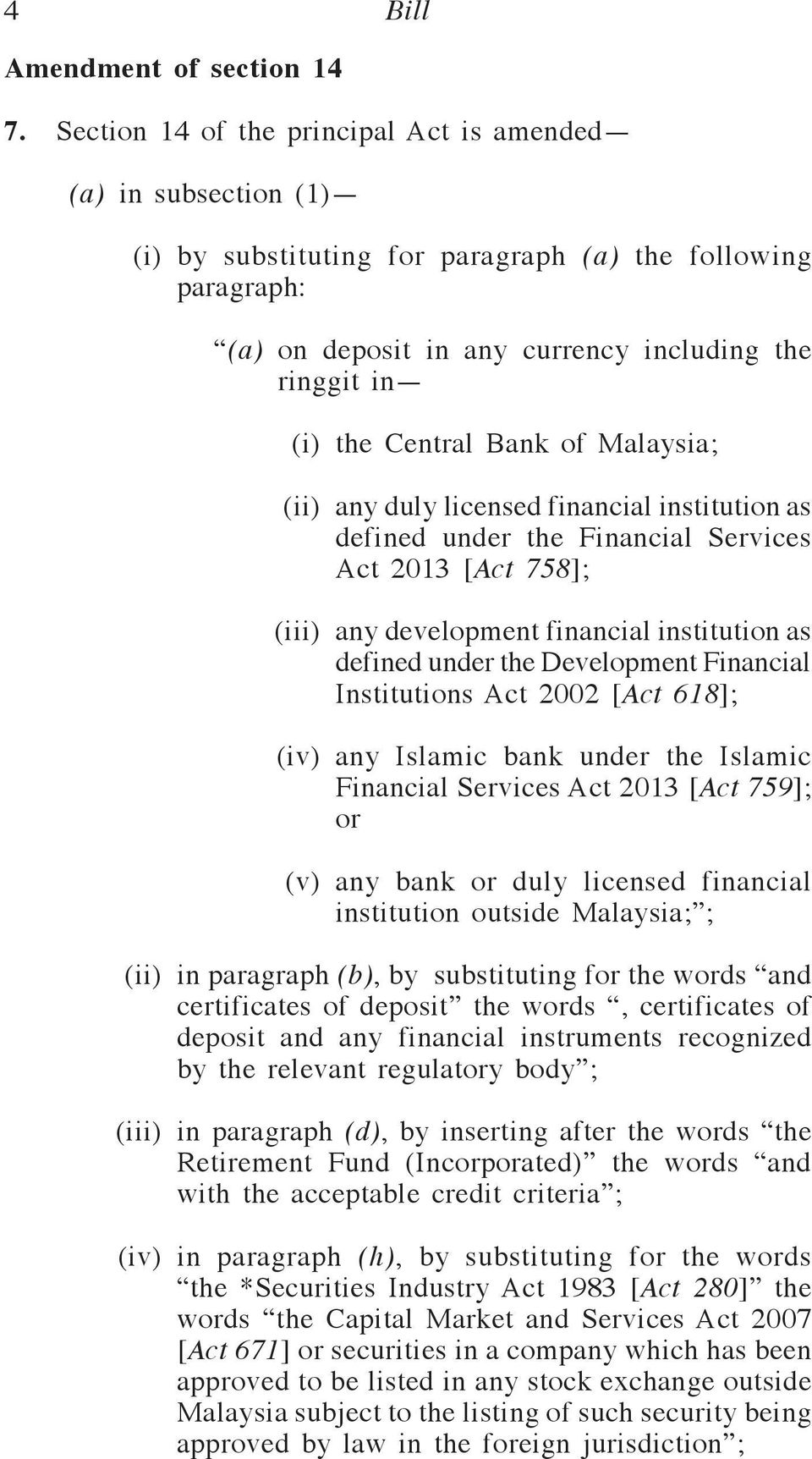 Malaysia; (ii) any duly licensed financial institution as defined under the Financial Services Act 2013 [Act 758]; (iii) any development financial institution as defined under the Development