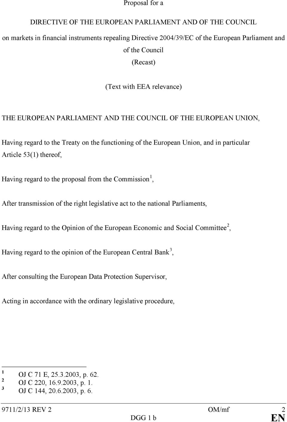 regard to the proposal from the Commission 1, After transmission of the right legislative act to the national Parliaments, Having regard to the Opinion of the European Economic and Social Committee