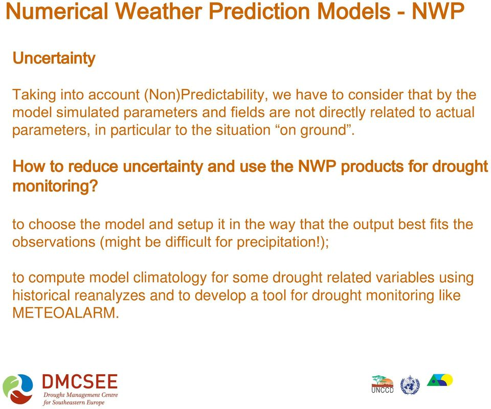 How to reduce uncertainty and use the NWP products for drought monitoring?