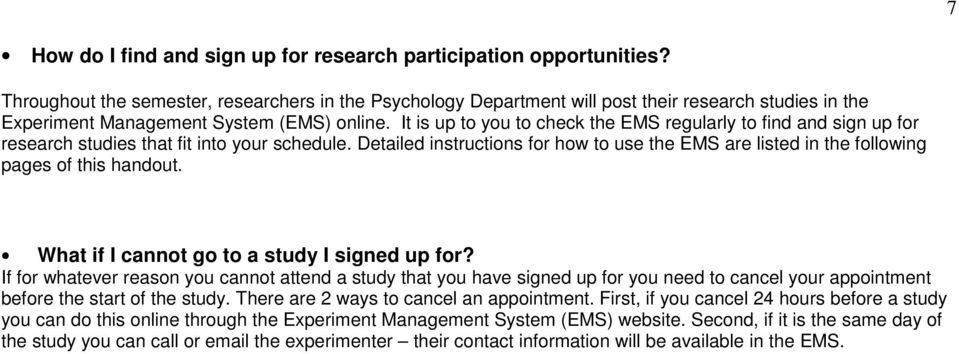 It is up to you to check the EMS regularly to find and sign up for research studies that fit into your schedule.