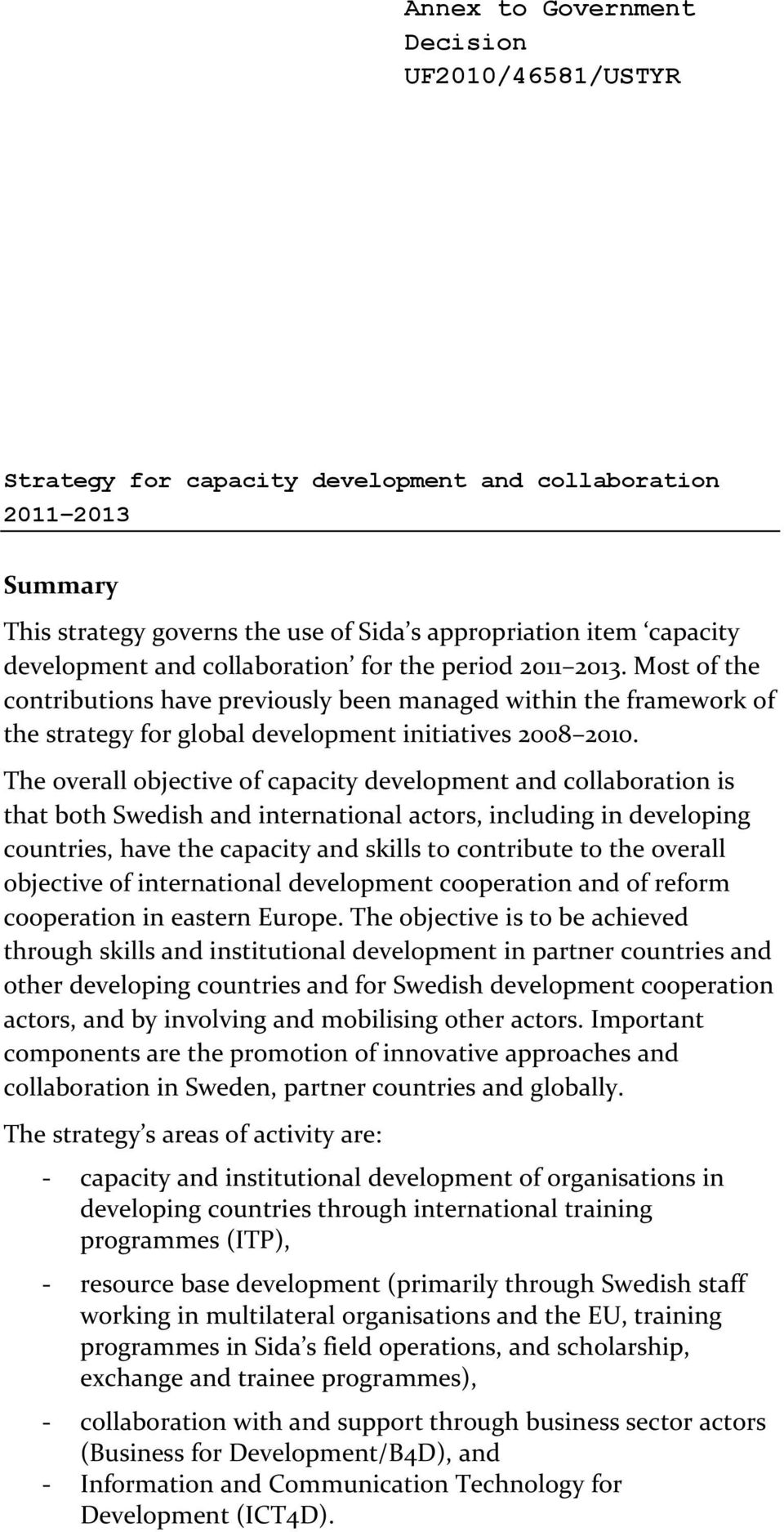 The overall objective of capacity development and collaboration is that both Swedish and international actors, including in developing countries, have the capacity and skills to contribute to the