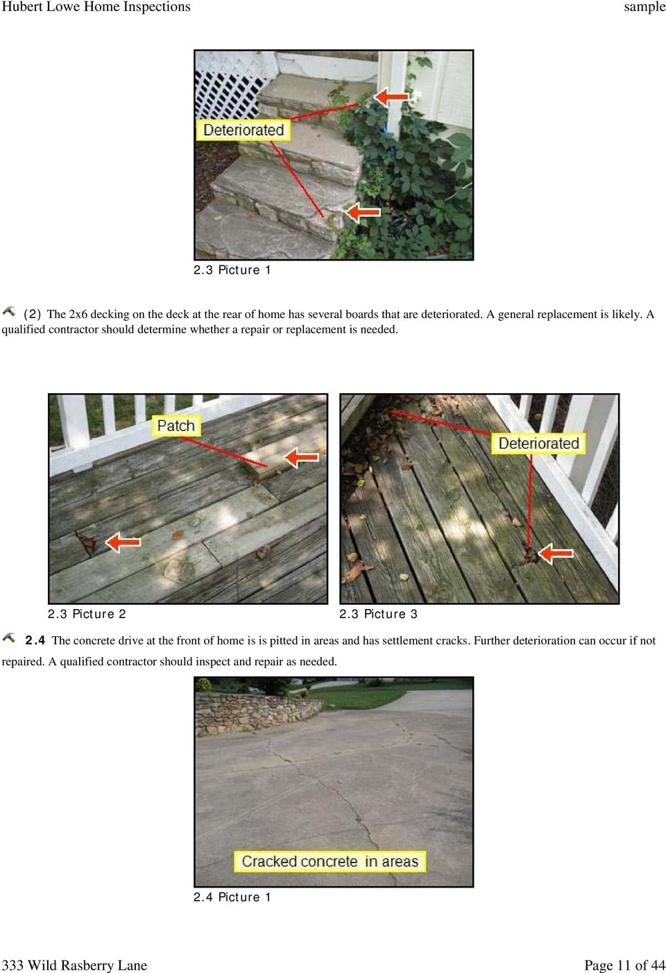 3 Picture 2 2.3 Picture 3 2.4 The concrete drive at the front of home is is pitted in areas and has settlement cracks.