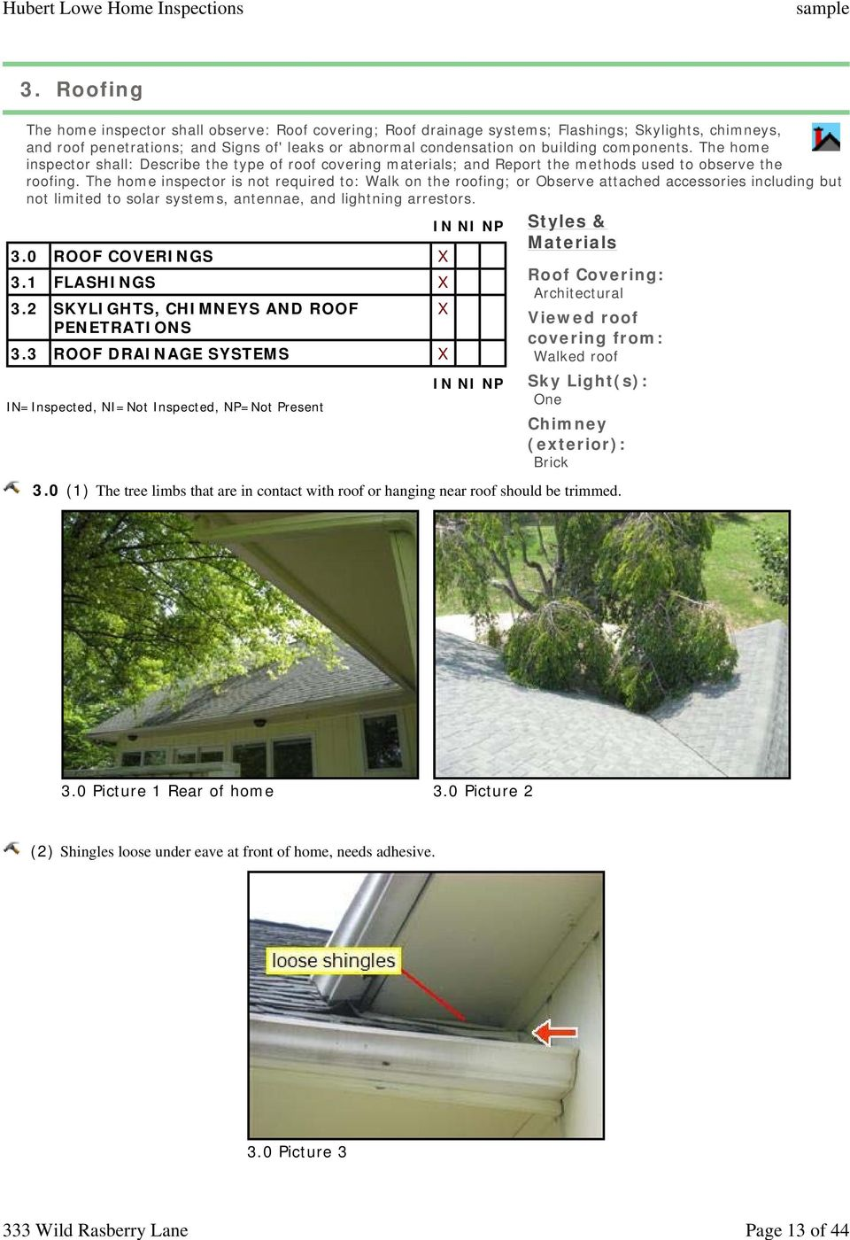 components. The home inspector shall: Describe the type of roof covering materials; and Report the methods used to observe the roofing.
