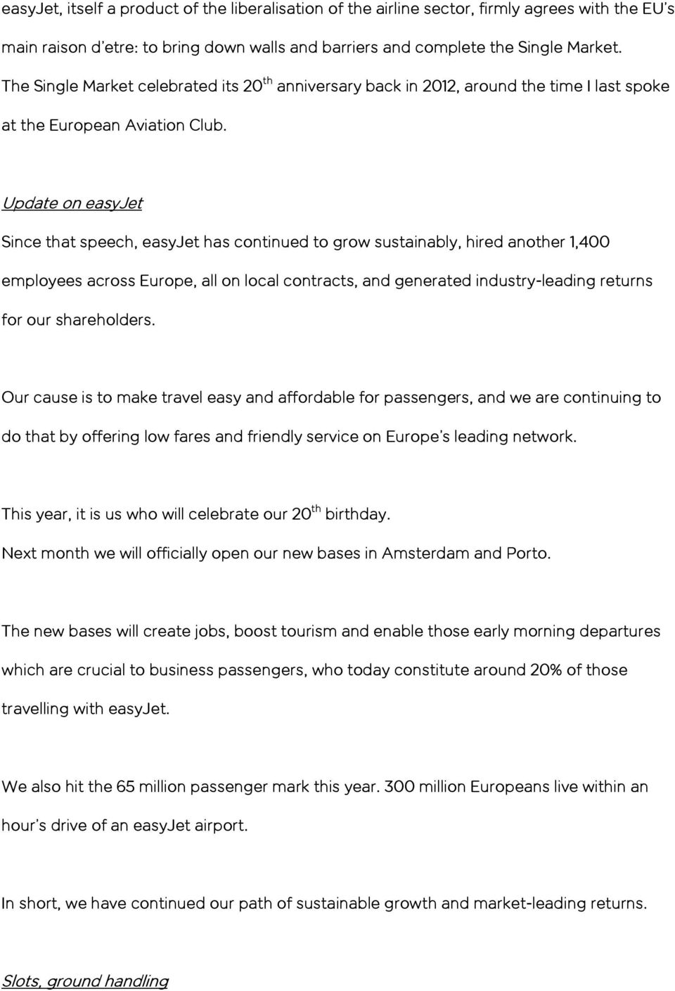 Update on easyjet Since that speech, easyjet has continued to grow sustainably, hired another 1,400 employees across Europe, all on local contracts, and generated industry-leading returns for our