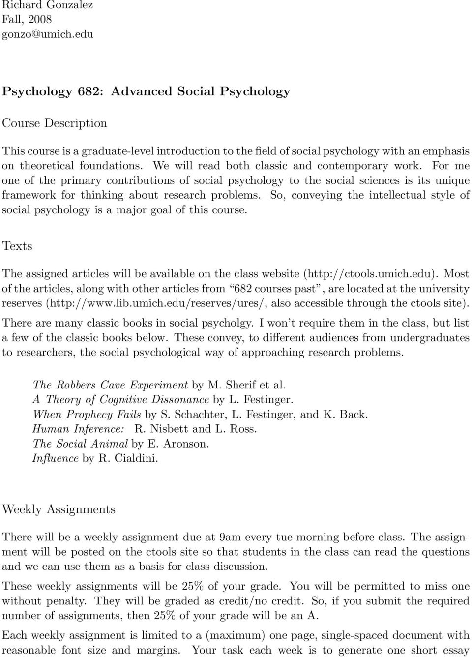 We will read both classic and contemporary work. For me one of the primary contributions of social psychology to the social sciences is its unique framework for thinking about research problems.