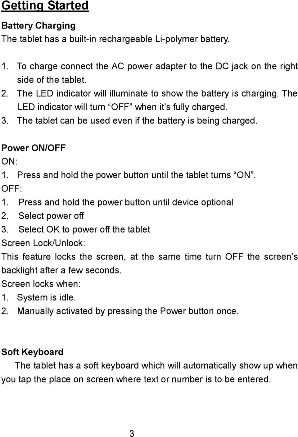 Power ON/OFF ON: 1. Press and hold the power button until the tablet turns ON. OFF: 1. Press and hold the power button until device optional. Select power off 3.