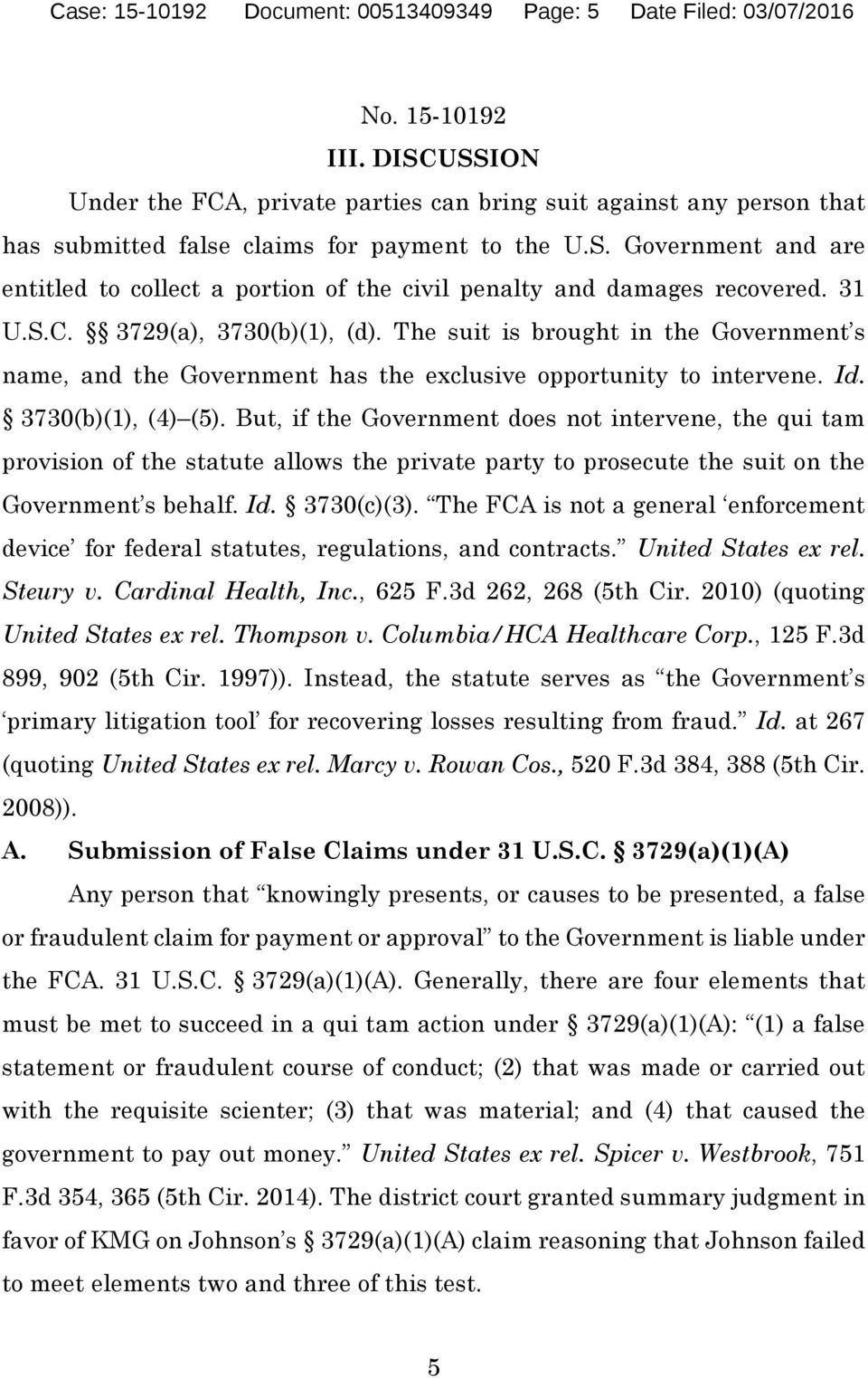 31 U.S.C. 3729(a), 3730(b)(1), (d). The suit is brought in the Government s name, and the Government has the exclusive opportunity to intervene. Id. 3730(b)(1), (4) (5).