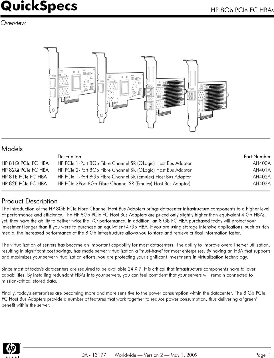 Product Description The introduction of the HP 8Gb PCIe Fibre Channel Host Bus Adapters brings datacenter infrastructure components to a higher level of performance and efficiency.