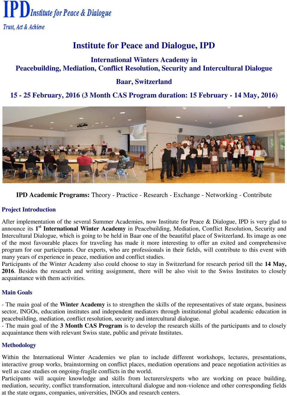 several Summer Academies, now Institute for Peace & Dialogue, IPD is very glad to announce its 1 st International Winter Academy in Peacebuilding, Mediation, Conflict Resolution, Security and