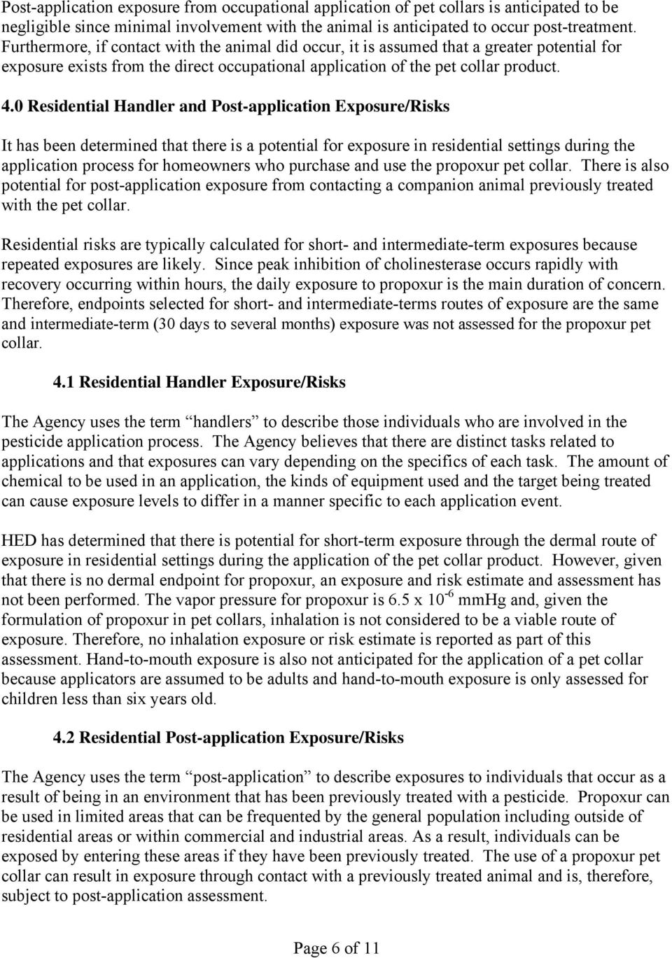 0 Residential Handler and Post-application Exposure/Risks It has been determined that there is a potential for exposure in residential settings during the application process for homeowners who