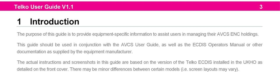 This guide should be used in conjunction with the AVCS User Guide, as well as the ECDIS Operators Manual or other documentation as supplied by