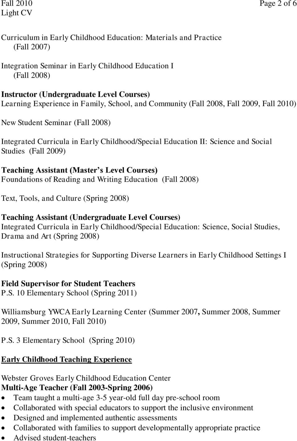 and Social Studies (Fall 2009) Teaching Assistant (Master s Level Courses) Foundations of Reading and Writing Education (Fall 2008) Text, Tools, and Culture (Spring 2008) Teaching Assistant