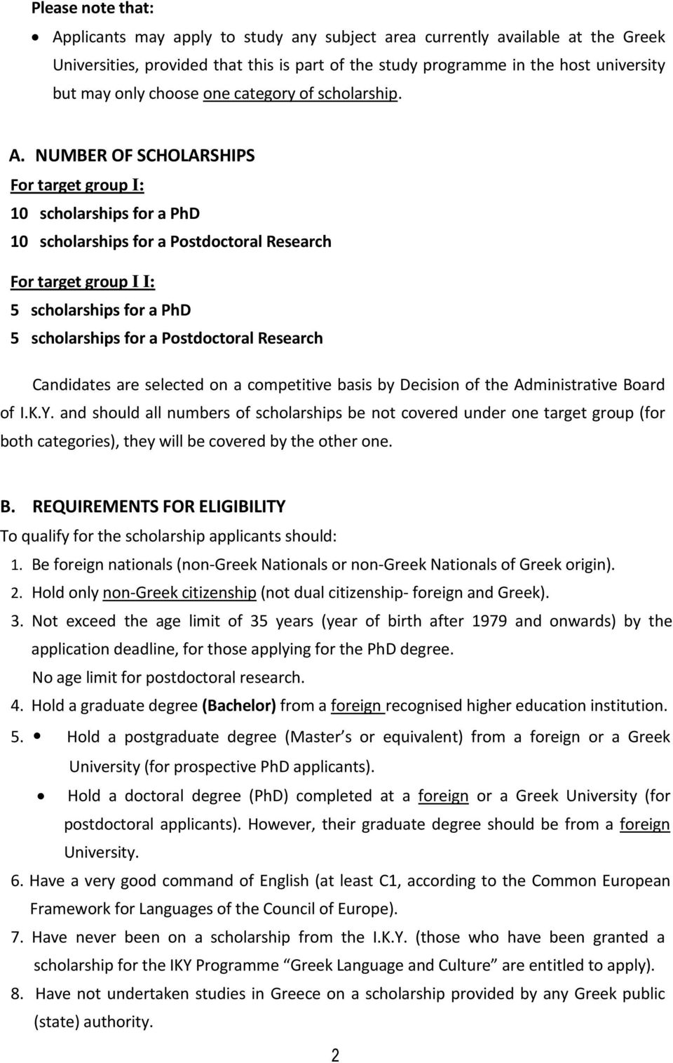 NUMBER OF SCHOLARSHIPS For target group I: 10 scholarships for a PhD 10 scholarships for a Postdoctoral Research For target group I I: 5 scholarships for a PhD 5 scholarships for a Postdoctoral