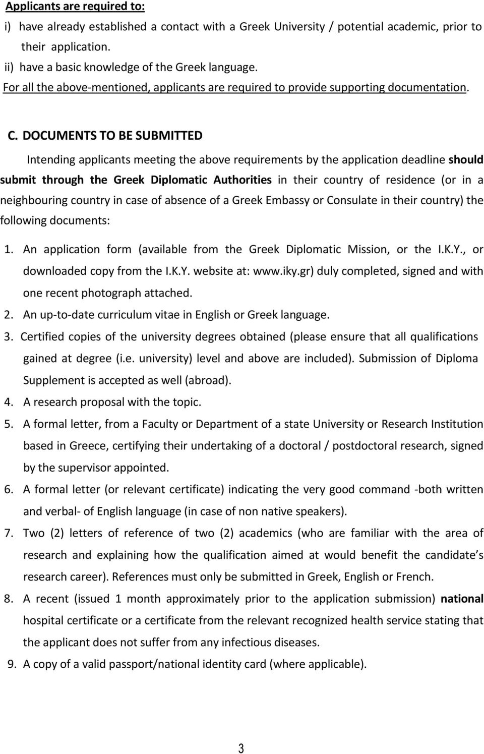 DOCUMENTS TO BE SUBMITTED Intending applicants meeting the above requirements by the application deadline should submit through the Greek Diplomatic Authorities in their country of residence (or in a