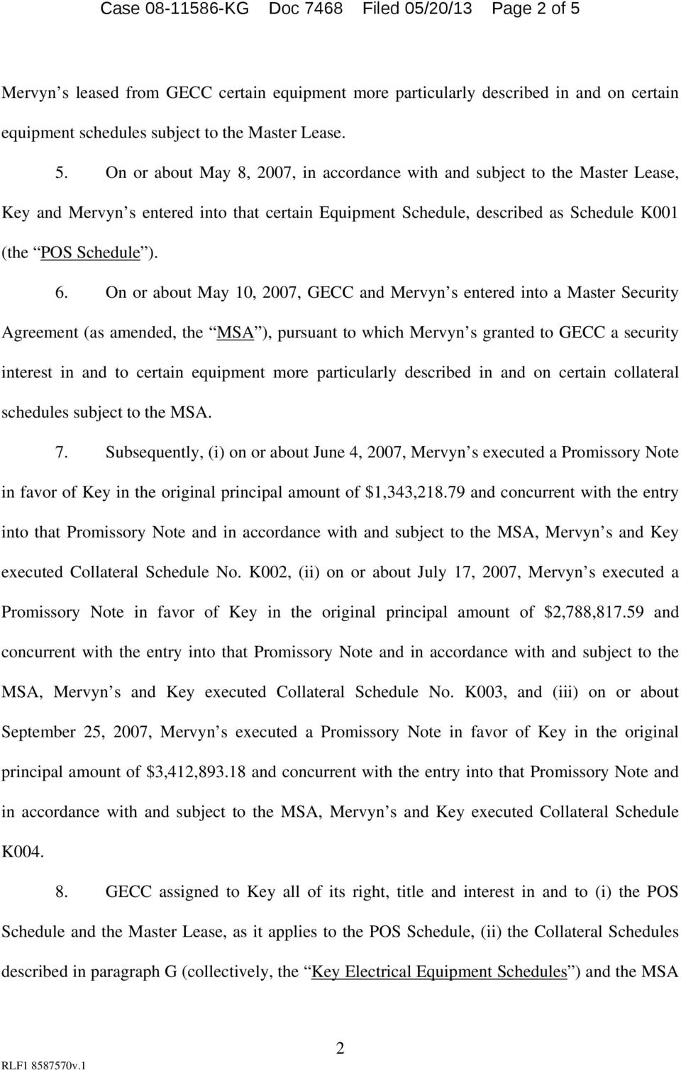 On or about May 8, 2007, in accordance with and subject to the Master Lease, Key and Mervyn s entered into that certain Equipment Schedule, described as Schedule K001 (the POS Schedule ). 6.