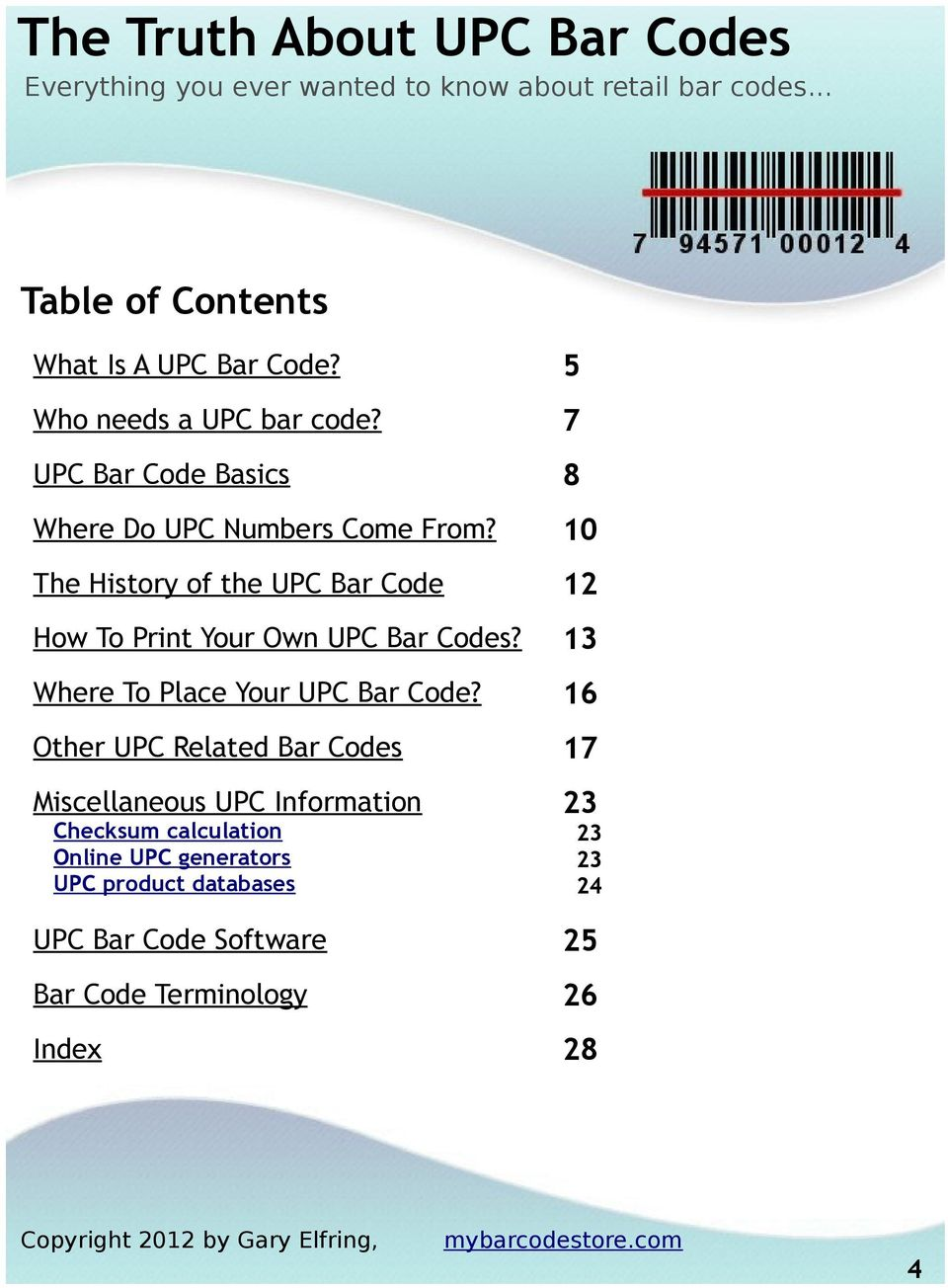 10 The History of the UPC Bar Code 12 How To Print Your Own UPC Bar Codes?
