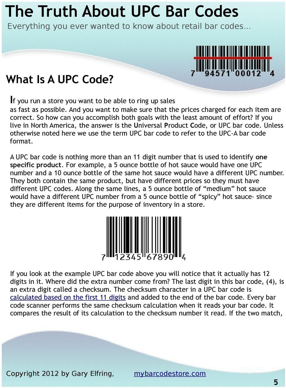 Unless otherwise noted here we use the term UPC bar code to refer to the UPC-A bar code format. A UPC bar code is nothing more than an 11 digit number that is used to identify one specific product.