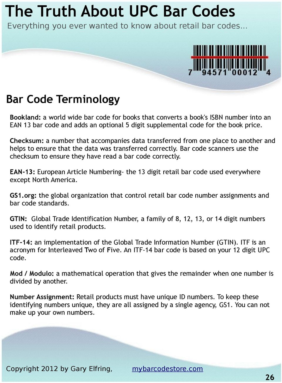 Bar code scanners use the checksum to ensure they have read a bar code correctly. EAN-13: European Article Numbering- the 13 digit retail bar code used everywhere except North America. GS1.