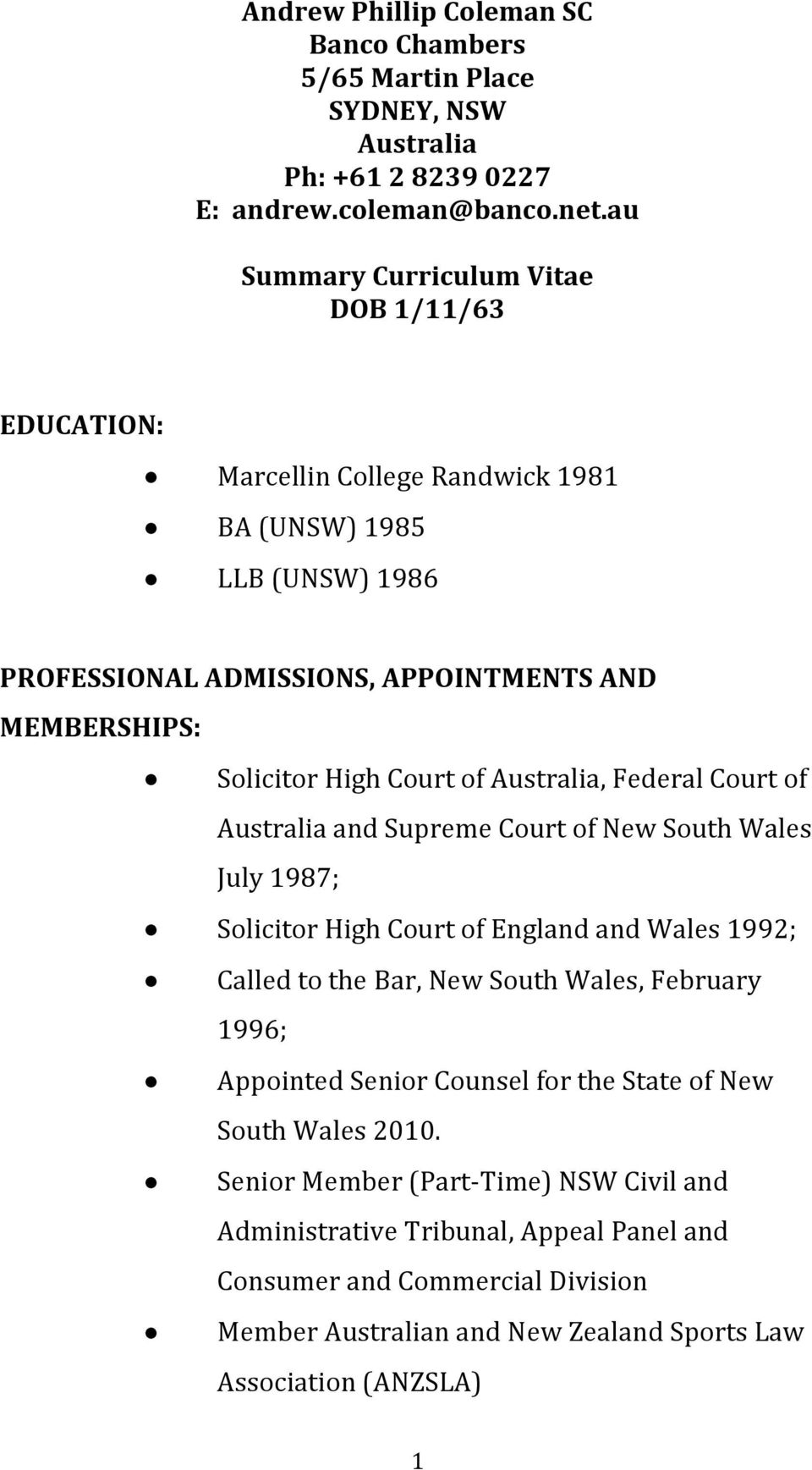 Court of Australia, Federal Court of Australia and Supreme Court of New South Wales July 1987; Solicitor High Court of England and Wales 1992; Called to the Bar, New South Wales, February