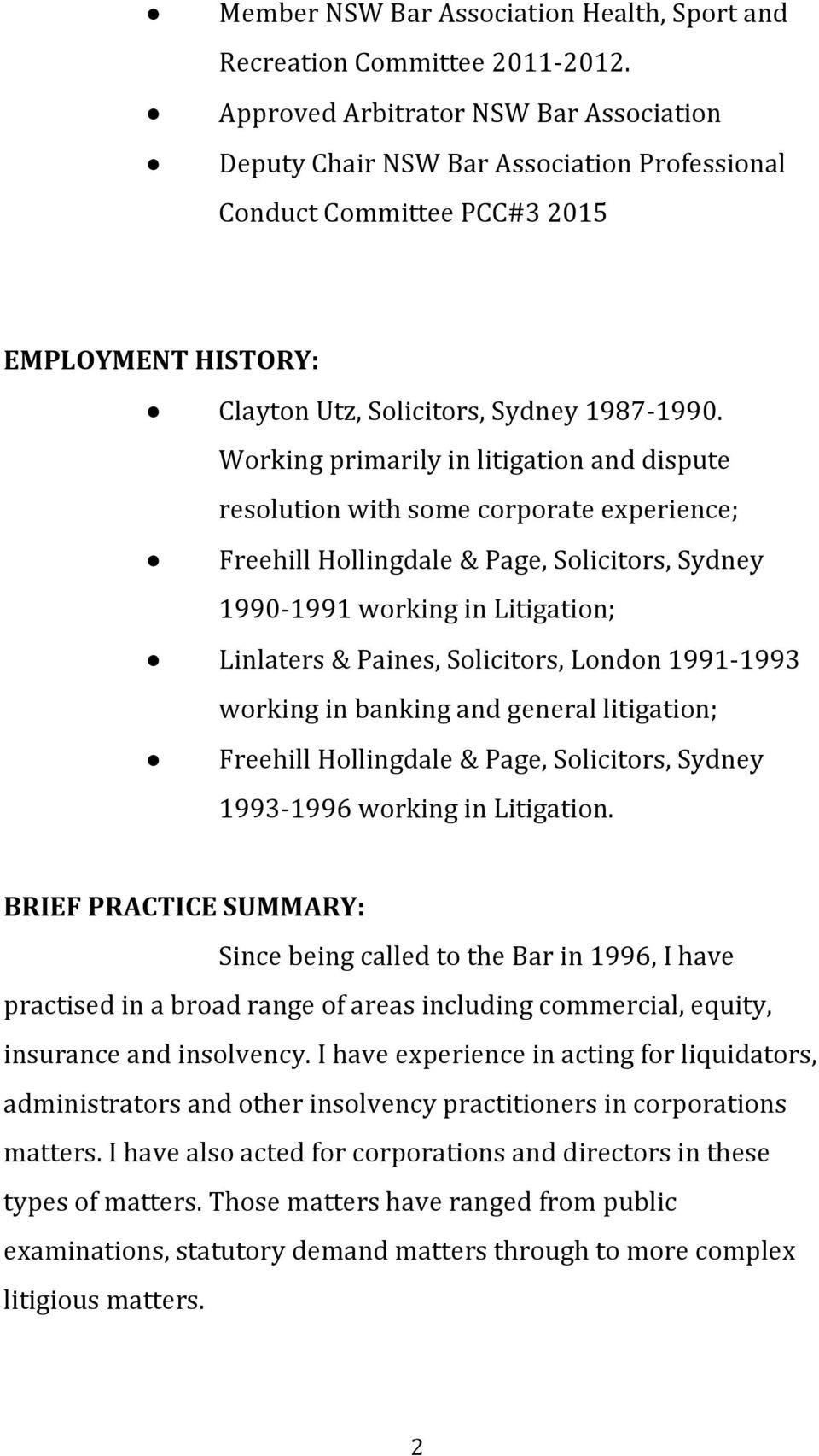 Working primarily in litigation and dispute resolution with some corporate experience; Freehill Hollingdale & Page, Solicitors, Sydney 1990-1991 working in Litigation; Linlaters & Paines, Solicitors,