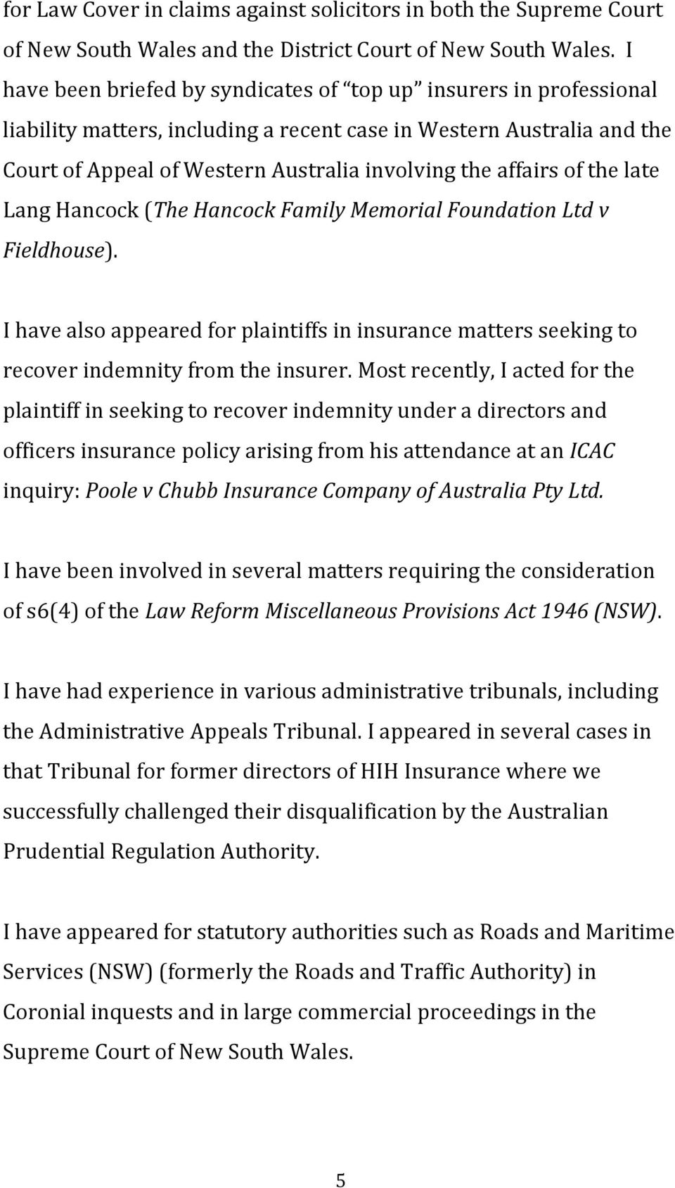 of the late Lang Hancock (The Hancock Family Memorial Foundation Ltd v Fieldhouse). I have also appeared for plaintiffs in insurance matters seeking to recover indemnity from the insurer.