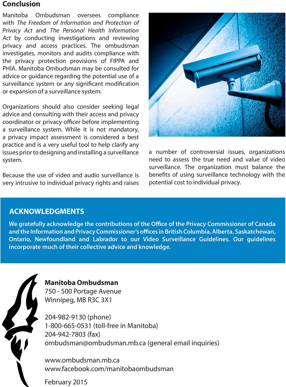 Manitoba Ombudsman may be consulted for advice or guidance regarding the potential use of a surveillance system or any significant modification or expansion of a surveillance system.