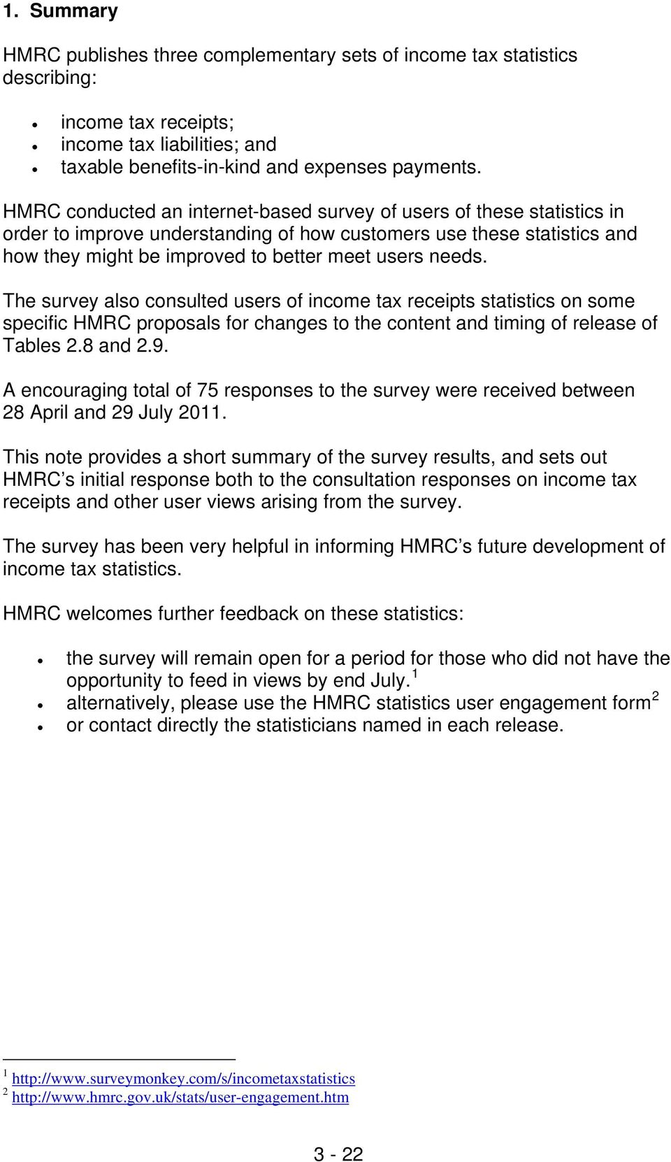 The survey also consulted users of income tax receipts statistics on some specific HMRC proposals for changes to the content and timing of release of Tables 2.8 and 2.9.