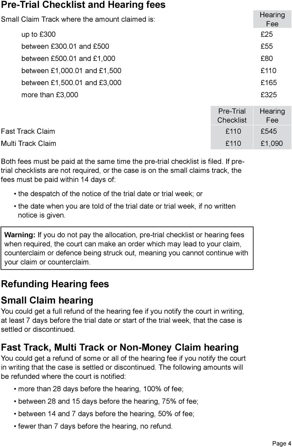 01 and 3,000 165 more than 3,000 325 Pre-Trial Checklist Hearing Fee Fast Track Claim 110 545 Multi Track Claim 110 1,090 Both fees must be paid at the same time the pre-trial checklist is filed.