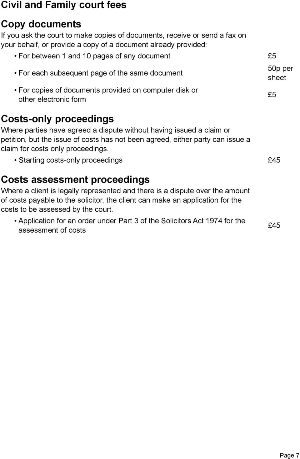 dispute without having issued a claim or petition, but the issue of costs has not been agreed, either party can issue a claim for costs only proceedings.