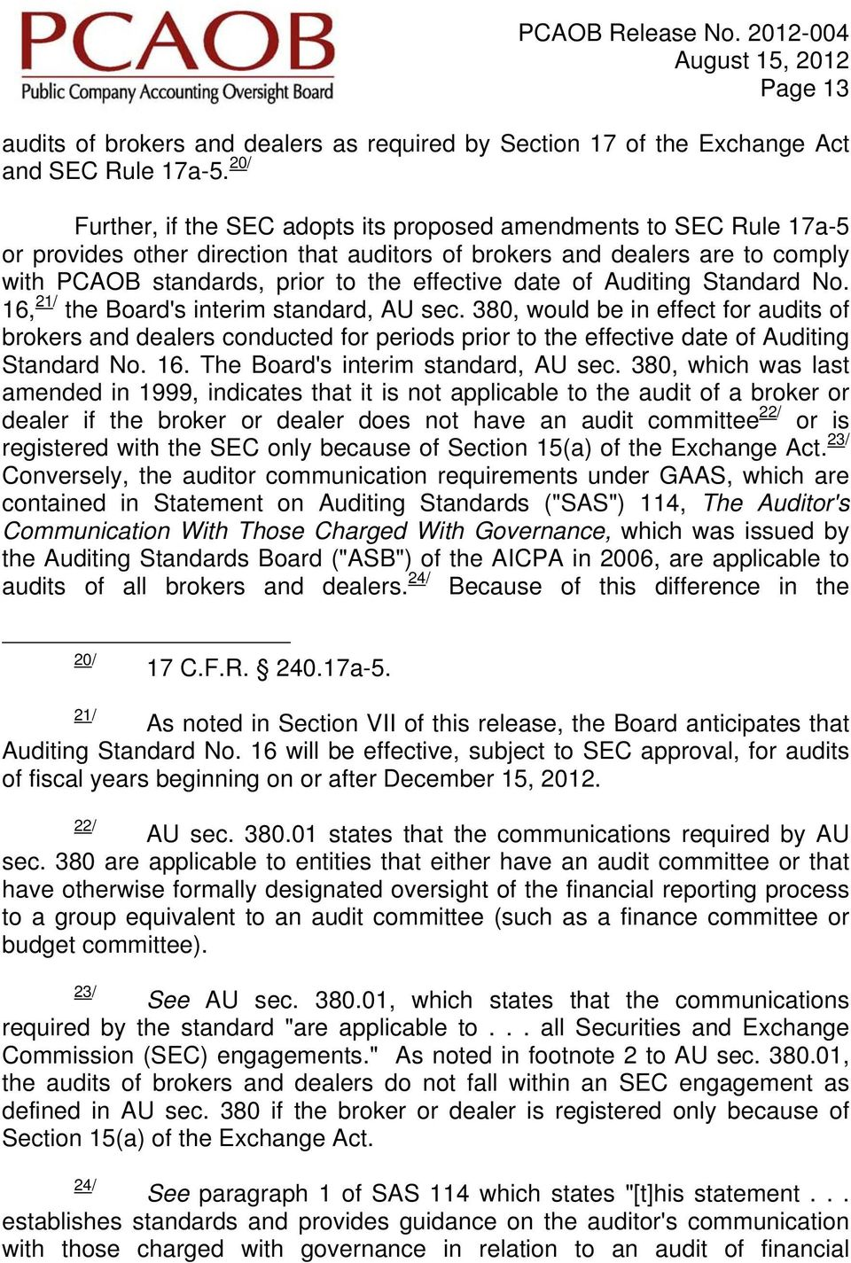 date of Auditing Standard No. 16, 21/ the Board's interim standard, AU sec.