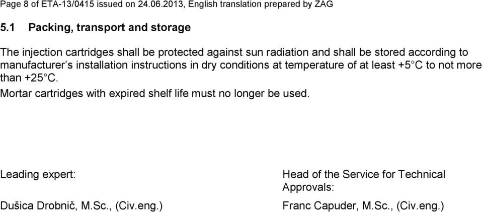 to manufacturer s installation instructions in dry conditions at temperature of at least +5 C to not more than +25 C.