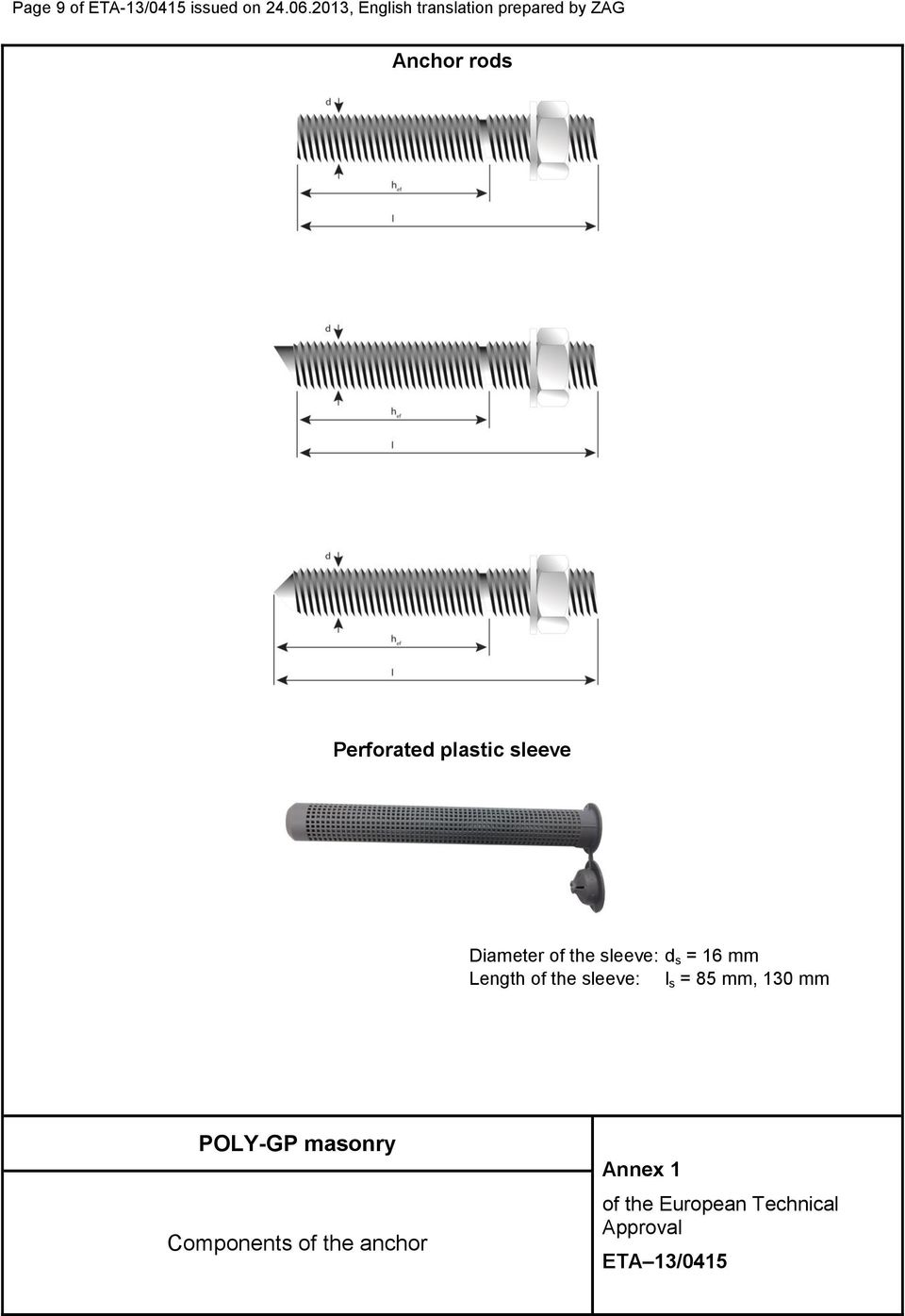 Perforated plastic sleeve Diameter of the sleeve: d s =