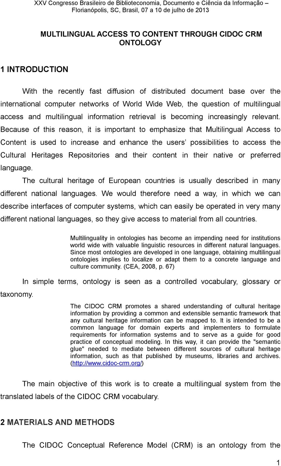 Because of this reason, it is important to emphasize that Multilingual Access to Content is used to increase and enhance the users possibilities to access the Cultural Heritages Repositories and