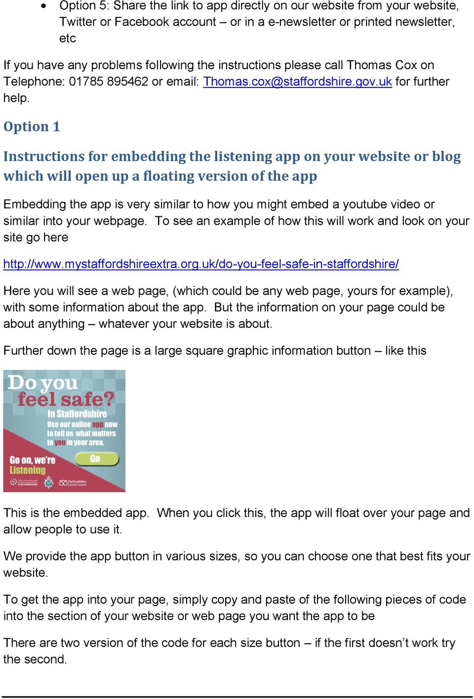 Option 1 Instructions for embedding the listening app on your website or blog which will open up a floating version of the app Embedding the app is very similar to how you might embed a youtube video