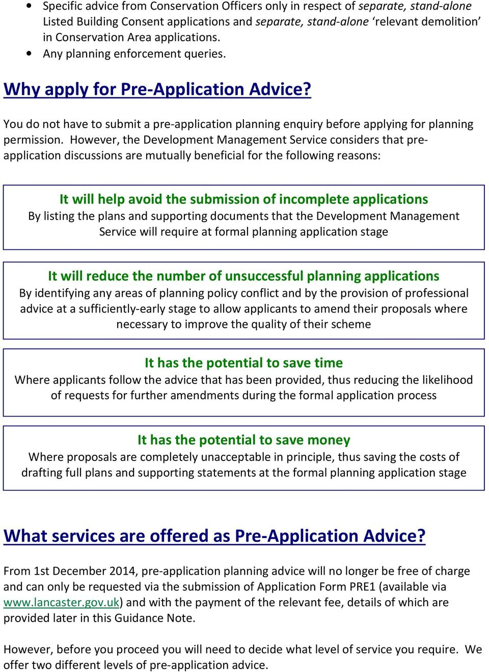 However, the Development Management Service considers that preapplication discussions are mutually beneficial for the following reasons: It will help avoid the submission of incomplete applications
