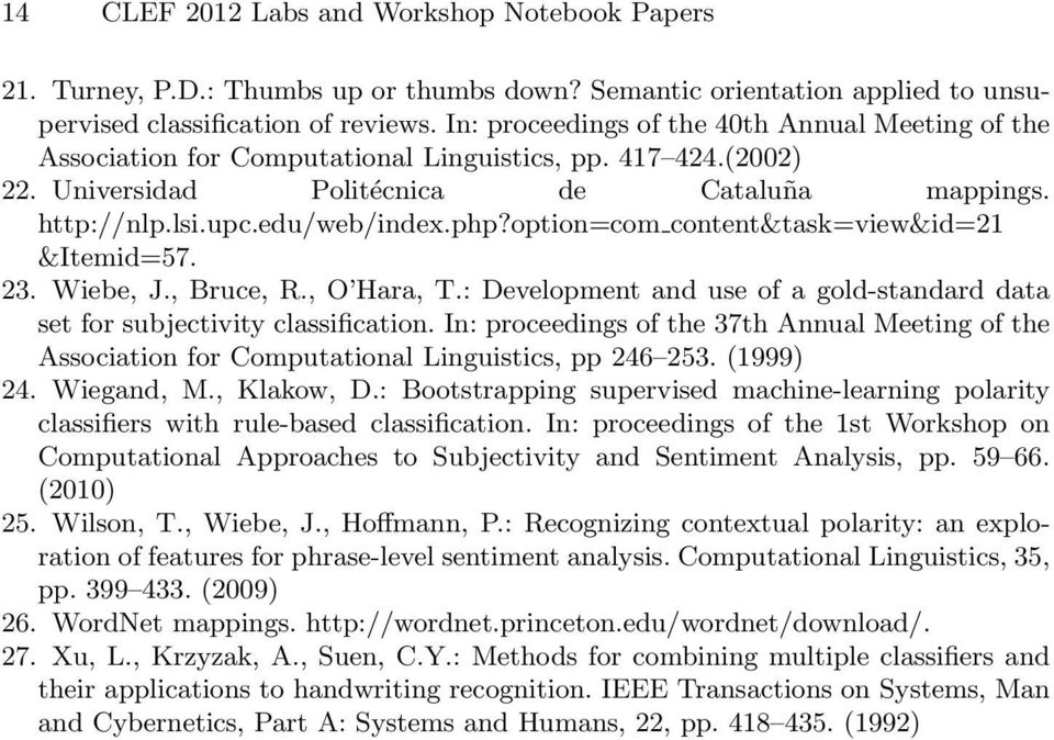 option=com content&task=view&id=21 &Itemid=57. 23. Wiebe, J., Bruce, R., O Hara, T.: Development and use of a gold-standard data set for subjectivity classification.