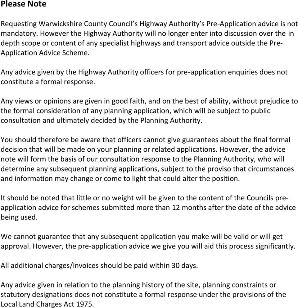 Any advice given by the Highway Authority officers for pre-application enquiries does not constitute a formal response.