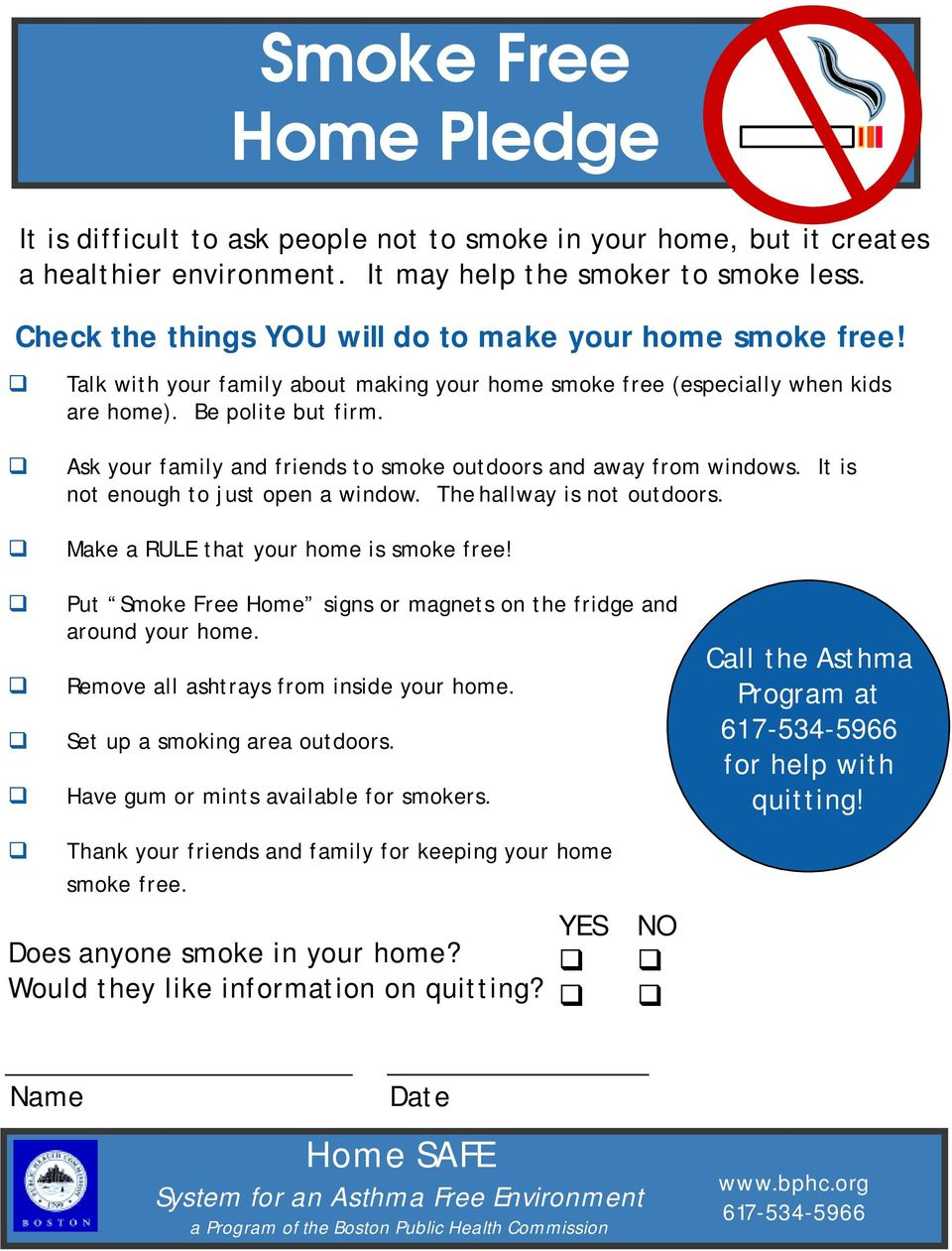 ! Ask your family and friends to smoke outdoors and away from windows. It is not enough to just open a window. The hallway is not outdoors.! Make a RULE that your home is smoke free!