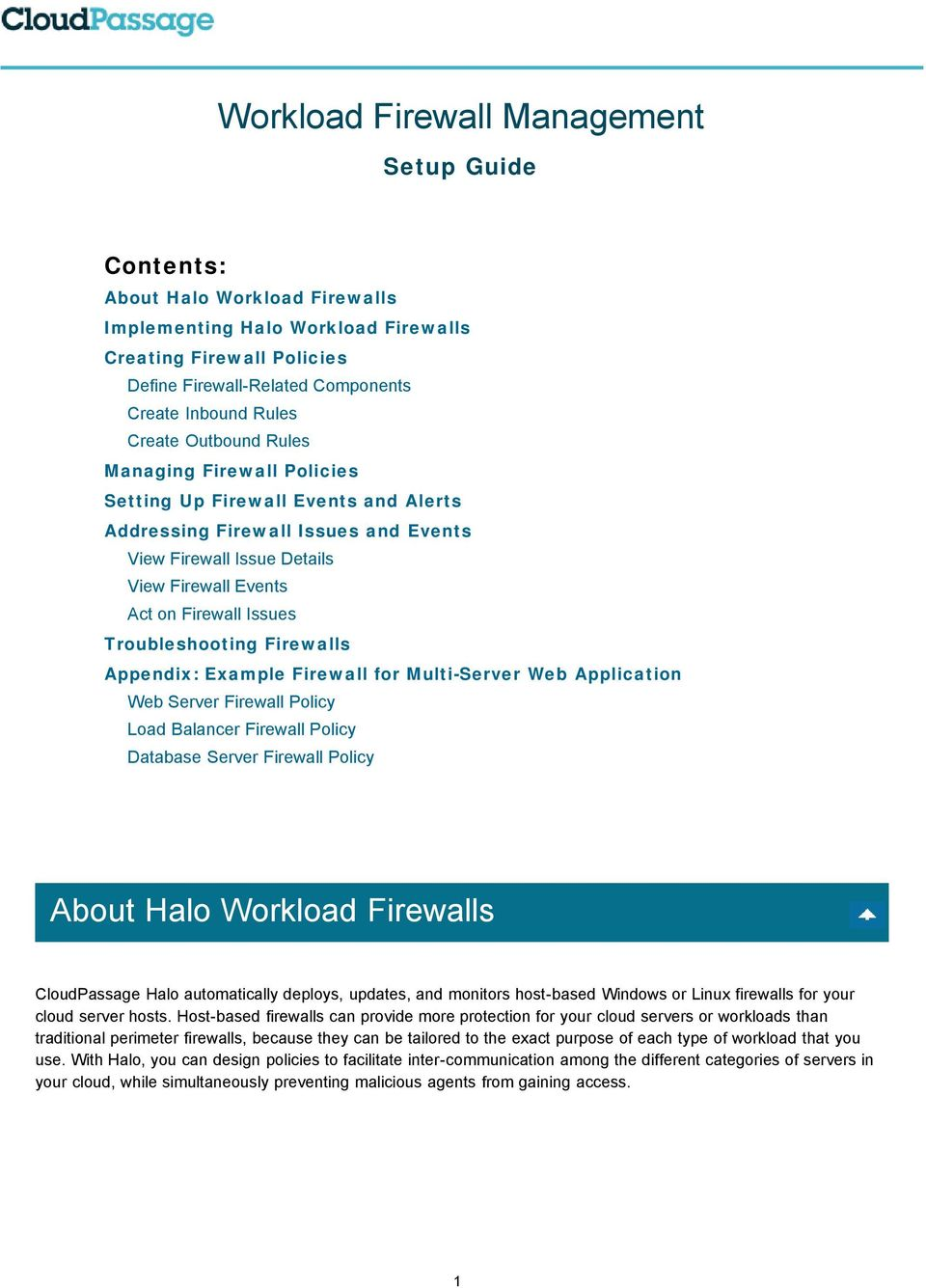 Issues Troubleshooting Firewalls Appendix: Example Firewall for Multi-Server Web Application Web Server Firewall Policy Load Balancer Firewall Policy Database Server Firewall Policy About Halo
