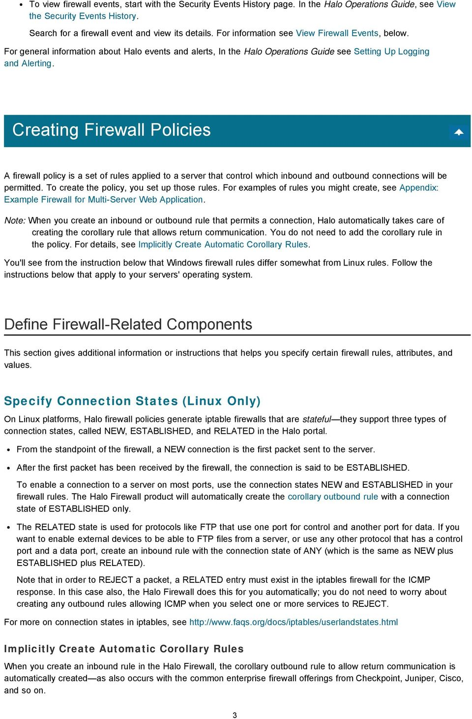 Creating Firewall Policies A firewall policy is a set of rules applied to a server that control which inbound and outbound connections will be permitted. To create the policy, you set up those rules.